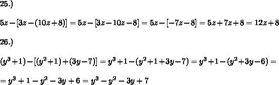 25.)\\\\5z-[3z-(10z+8)]=5z-[3z- 10z-8 ]=5z-[-7z-8 ]=5z+7z+8 =12z+8\\\\26.)\\\\(y^3+1)-[(y^2+1)+(3y-7)]= y^3+1 -( y^2+1 + 3y-7 ) = y^3+1 - ( y^2 + 3y-6 ) =\\\\= y^3+1 - y^2 -3y+6=y^3-y^2 -3y+7