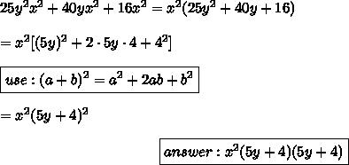 25y^2x^2+40yx^2+16x^2=x^2(25y^2+40y+16)\\\\=x^2[(5y)^2+2\cdot5y\cdot4+4^2]\\\\\boxed{use:(a+b)^2=a^2+2ab+b^2}\\\\=x^2(5y+4)^2\\\center\boxed{answer:x^2(5y+4)(5y+4)}