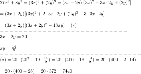 27x^3+8y^3=(3x)^3+(2y)^3=(3x+2y)[(3x)^2-3x\cdot2y+(2y)^2]\\\\=(3x+2y)[(3x)^2+2\cdot3x\cdot2y+(2y)^2-3\cdot3x\cdot2y]\\\\=(3x+2y)[(3x+2y)^2-18xy]=(*)\\---------------------------\\3x+2y=20\\\\xy=\frac{14}{9}\\------------------------------\\(*)=20\cdot(20^2-19\cdot\frac{14}{9})=20\cdot(400-18\cdot\frac{14}{9})=20\cdot(400-2\cdot14)\\\\=20\cdot(400-28)=20\cdot372=7440