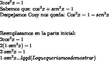 2cos^2x-1\ \Sabemos que: cos^2x + sen^2x=1 Despejamos Cosy nos queda:Cos^2x=1-sen^2x\ \\ \Reemplazamos en la parte inicial:2cos^2x-12(1-sen^2x)-12-sen^2x-11-sen^2x ... lqqd (Lo que queriamos demostrar)