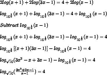 2log(x+1)+2log(3x-1)=4+2log(x-1)\\\\log_{10^\frac{1}{2}}(x+1)+log_{10^\frac{1}{2}}(3x-1)=4+log_{10^\frac{1}{2}}(x-1)\\\\Subtract\ log_{10^\frac{1}{2}}(x-1)\\\\log_{10^\frac{1}{2}}(x+1)+log_{10^\frac{1}{2}}(3x-1)-log_{10^\frac{1}{2}}(x-1)=4\\\\log_{10^\frac{1}{2}}[(x+1)(3x-1)]-log_{10^\frac{1}{2}}(x-1)=4\\\\log_{\sqrt10}(3x^2-x+3x-1)-log_{10^\frac{1}{2}}(x-1)=4\\\\log_{\sqrt10}(\frac{3x^2+2x-1}{x-1})=4\\\\