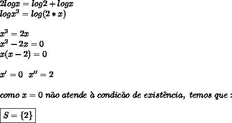 2logx=log2+logx\\logx^2=log(2*x)\\\\ x^{2} =2x\\ x^{2} -2x=0\\x(x-2)=0\\\\x'=0~~x''=2\\\\como~x=0~n\~ao~atende~\`a~condic\~ao~de~exist\^encia,~temos~que:\\\\\boxed{S=\{2\}}