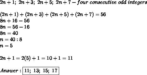 2n+1;\ 2n+3;\ 2n+5;\ 2n+7-four\ consecutive\ odd\ integers\\\\(2n+1)+(2n+3)+(2n+5)+(2n+7)=56\\8n+16=56\\8n=56-16\\8n=40\\n=40:8\\n=5\\\\2n+1=2(5)+1=10+1=11\\\\Answer:\boxed{11;\ 13;\ 15;\ 17}
