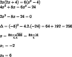 2x(2x+4)=6(x^2-4)  \\4x^2+8x=6x^2-24 \\\\2x^2-8x-24=0  \\\\\Delta=(-8)^2-4.2.(-24)=64+192=256  \\\\x=\frac{8+-\sqrt{256}}{4.4}=\frac{8+-16}{4} \\\\x_1=-2  \\\\x_2=6
