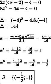 2x(4x-2)-4=0 \\ 8 x^{2} - 4x - 4 = 0 \\  \\ \Delta = (-4)^2 - 4.8.(-4) \\ \Delta = 144 \\  \\ x =  \frac{-(-4) \pm  \sqrt{144} }{2.8} =  \frac{4 \pm 12}{16}  \\  \\ x' =  \frac{4+12}{16} =  \frac{16}{16} = 1 \\  \\ x'' =  \frac{4-12}{16} =  \frac{-8}{16} = - \frac{1}{2}  \\  \\ \boxed{S = \{(- \frac{1}{2} ; 1)\}}
