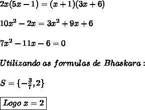 2x(5x-1)=(x+1)(3x+6)\\\\10x^2-2x=3 x^2+9 x+6\\\\7x^2-11x-6=0\\\\Utilizando \ as \ formulas \ de \ Bhaskara:\\\\S=\{-\frac{3}{7},2\}\\\\\boxed{Logo \ x=2}