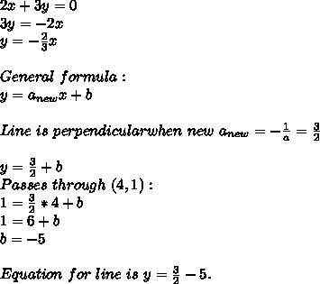 2x+3y=0\\3y=-2x\\y=-\frac{2}{3}x\\\\General\ formula:\\y=a_{new}x+b\\\\Line\ is\ perpendicular when\ new\ a_{new}=-\frac{1}{a}=\frac{3}{2}\\\\y=\frac{3}{2}+b\\Passes\ through\ (4,1):\\1=\frac{3}{2}*4+b\\1=6+b\\b=-5\\\\Equation\ for\ line\ is\ y=\frac{3}{2}-5.