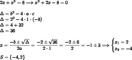 2x+x^2=8\Longrightarrow x^2+2x-8=0\\\\\Delta=b^2-4\cdot a\cdot c\\\Delta=2^2-4\cdot1\cdot(-8)\\\Delta=4+32\\\Delta=36\\\\x=\dfrac{-b\pm\sqrt{\Delta}}{2a}=\dfrac{-2\pm\sqrt{36}}{2\cdot1}=\dfrac{-2\pm6}{2}=-1\pm3\Longrightarrow\begin{cases}x_1=2\\x_2=-4\end{cases}\\\\S=\{-4,2\}