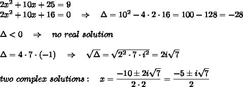 2x^2+10x+25=9\\2x^2+10x+16=0\ \ \ \Rightarrow\ \ \ \Delta=10^2-4\cdot2\cdot16=100-128=-28\\\\\Delta<0\ \ \ \Rightarrow\ \ \ no\ real\ solution\\\\\Delta=4\cdot7\cdot(-1)\ \ \ \Rightarrow\ \ \  \sqrt{\Delta}= \sqrt{2^2\cdot7\cdot i^2}  =2i \sqrt{7} \\\\two\ complex\ solutions:\ \ \ x= \frac{\big{-10\pm2i \sqrt{7}}}{\big{2\cdot2}} =\frac{\big{-5\pm i \sqrt{7}}}{\big{2}}