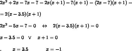 2x^2+2x-7x-7=2x(x+1)-7(x+1)=(2x-7)(x+1)=\\ \\=2(x-3.5)(x+1)\\ \\2x^2-5x-7=0\ \ \ \Leftrightarrow\ \ \ 2(x-3.5)(x+1)=0\\ \\x-3.5=0\ \ \vee\ \ \ x+1=0\\ \\.\ \ \ \ \ \ \ x=3.5\ \ \ \ \ \ \ \ \ \ \ x=-1