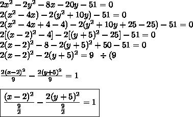 2x^2-2y^2-8x-20y-51=0\\2(x^2-4x)-2(y^2+10y)-51=0\\2(x^2-4x+4-4)-2(y^2+10y+25-25)-51=0\\2[(x-2)^2-4]-2[(y+5)^2-25]-51=0\\2(x-2)^2-8-2(y+5)^2+50-51=0\\2(x-2)^2-2(y+5)^2=9\;\;\div(9\\\\\frac{2(x-2)^2}{9}-\frac{2(y+5)^2}{9}=1\\\\\boxed{\frac{(x-2)^2}{\frac{9}{2}}-\frac{2(y+5)^2}{\frac{9}{2}}=1}