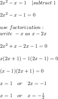 2x^2-x=1\ \ \ | subtract\ 1\\