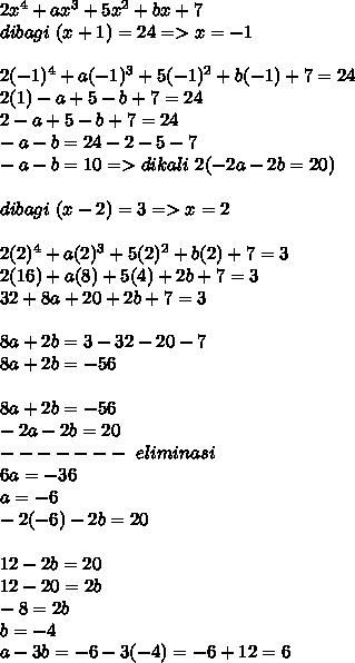 2x^4+ax^3+5x^2+bx+7 \\ dibagi~(x+1)=24=>x=-1  \\ \\ 2(-1)^4+a(-1)^3+5(-1)^2+b(-1)+7=24 \\ 2(1)-a+5-b+7=24 \\ 2-a+5-b+7=24 \\ -a-b=24-2-5-7 \\ -a-b=10=>dikali~2(-2a-2b=20)\\  \\ dibagi~(x-2)=3=>x=2 \\  \\  2(2)^4+a(2)^3+5(2)^2+b(2)+7=3 \\ 2(16)+a(8)+5(4)+2b+7=3 \\ 32+8a+20+2b+7=3 \\\\8a+2b=3-32-20-7 \\ 8a+2b=-56 \\  \\ 8a+2b=-56 \\ -2a-2b=20 \\ -------~eliminasi \\ 6a=-36 \\ a=-6 \\ -2(-6)-2b=20 \\\\12-2b=20 \\  12-20=2b \\ -8=2b \\ b=-4\\a-3b=-6-3(-4)=-6+12=6