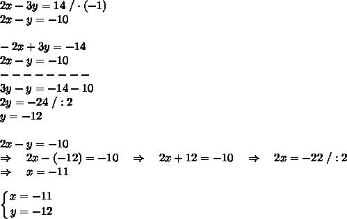 2x-3y=14\ / \cdot(-1)\\2x-y=-10\\\\-2x+3y=-14\\2x-y=-10\\--------\\3y-y=-14-10\\2y=-24\ /:2\\y=-12\\\\2x-y=-10\\ \Rightarrow\ \ \ 2x-(-12)=-10\ \ \ \Rightarrow\ \ \ 2x+12=-10\ \ \ \Rightarrow\ \ \ 2x=-22\ /:2\\\Rightarrow\ \ \ x=-11\\\\ \left \{{\big {x=-11} \atop \big {y=-12}} \right.