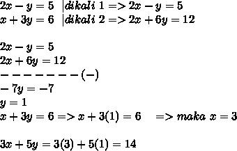 2x-y=5~~|dikali~1=> 2x-y=5\ x+3y=6~~|dikali~2=>2x+6y=12 \  \ 2x-y=5 \ 2x+6y=12 \ -------(-) \ -7y=-7 \ y=1 \ x+3y=6=>x+3(1)=6~~~=>maka~x=3 \  \ 3x+5y=3(3)+5(1)=14