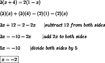 3(x+4)=2(1-x)\\\\(3)(x)+(3)(4)=(2)(1)-(2)(x)\\\\3x+12=2-2x\ \ \ \ \ |subtract\ 12\ from\ both\ sides\\\\3x=-10-2x\ \ \ \ \ \ \ |add\ 2x\ to\ both\ sides\\\\5x=-10\ \ \ \ \ \ |divide\ both\ sides\ by\ 5\\\\\boxed{x=-2}
