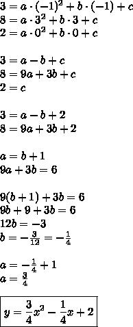 3=a\cdot(-1)^2+b\cdot(-1)+c\\8=a\cdot3^2+b\cdot3+c\\2=a\cdot0^2+b\cdot0+c\\\\3=a-b+c\\8=9a+3b+c\\2=c\\\\3=a-b+2\\8=9a+3b+2\\\\a=b+1\\9a+3b=6\\\\9(b+1)+3b=6\\9b+9+3b=6\\12b=-3\\b=-\frac{3}{12}=-\frac{1}{4}\\\\a=-\frac{1}{4}+1\\a=\frac{3}{4}\\\\\boxed{y=\frac{3}{4}x^2-\frac{1}{4}x+2}