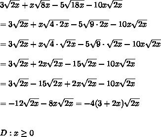 3\sqrt{2x}+x\sqrt{8x}-5\sqrt{18x}-10x\sqrt{2x}\\\\=3\sqrt{2x}+x\sqrt{4\cdot2x}-5\sqrt{9\cdot2x}-10x\sqrt{2x}\\\\=3\sqrt{2x}+x\sqrt4\cdot\sqrt{2x}-5\sqrt9\cdot\sqrt{2x}-10x\sqrt{2x}\\\\=3\sqrt{2x}+2x\sqrt{2x}-15\sqrt{2x}-10x\sqrt{2x}\\\\=3\sqrt{2x}-15\sqrt{2x}+2x\sqrt{2x}-10x\sqrt{2x}\\\\=-12\sqrt{2x}-8x\sqrt{2x}=-4(3+2x)\sqrt{2x}\\\\\\D:x\geq0