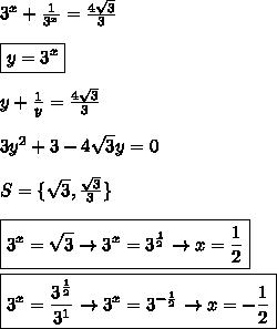 3^x+\frac{1}{3^x}=\frac{4\sqrt3}{3}  \\\\\boxed{y=3^x} \\\\y+\frac{1}{y}=\frac{4\sqrt3}{3} \\\\3y^2+3-4\sqrt3 y=0  \\\\S=\{\sqrt3,\frac{\sqrt3}{3}  \}  \\\\\boxed{3^x=\sqrt3 \rightarrow 3^x=3^{\frac{1}{2}}\rightarrow x=\frac{1}{2}} \\\\\boxed{3^x=\frac{3^{\frac{1}{2}}}{3^1}\rightarrow 3^x=3^{-\frac{1}{2}} \rightarrow x=-\frac{1}{2}}  \\\\