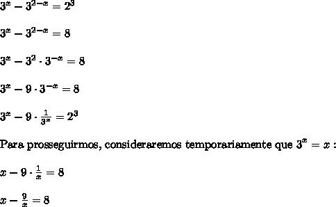 3^x - 3^{2 - x} = 2^3 \\\\ 3^x - 3^{2 - x} = 8 \\\\ 3^x - 3^2 \cdot 3^{-x} = 8 \\\\ 3^x - 9 \cdot 3^{-x} = 8 \\\\ 3^x - 9 \cdot \frac{1}{3^x} = 2^3 \\\\ \text{Para prosseguirmos, consideraremos temporariamente que 3}^x = x: \\\\ x - 9 \cdot \frac{1}{x} = 8 \\\\ x - \frac{9}{x} = 8