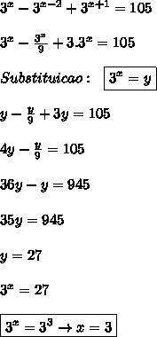 3^x-3^{x-2}+3^{x+1}=105  \\\\3^x-\frac{3^x}{9}+3.3^x=105  \\\\Substituicao: \ \ \boxed{3^x=y}  \\\\y-\frac{y}{9}+3y=105  \\\\4y-\frac{y}{9}=105  \\\\36y-y=945  \\\\35y=945  \\\\y=27  \\\\3^x=27  \\\\\boxed{3^x=3^3 \rightarrow x=3}