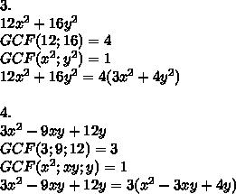 3.\\12x^2+16y^2\\GCF(12;16)=4\\GCF(x^2;y^2)=1\\12x^2+16y^2=4(3x^2+4y^2)\\\\4.\\3x^2-9xy+12y\\GCF(3;9;12)=3\\GCF(x^2;xy;y)=1\\3x^2-9xy+12y=3(x^2-3xy+4y)