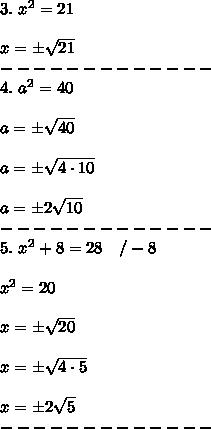 3.\ x^2=21\\\\x=\pm\sqrt{21}\\-------------\\4.\ a^2=40\\\\a=\pm\sqrt{40}\\\\a=\pm\sqrt{4\cdot10}\\\\a=\pm2\sqrt{10}\\-------------\\5.\ x^2+8=28\ \ \ /-8\\\\x^2=20\\\\x=\pm\sqrt{20}\\\\x=\pm\sqrt{4\cdot5}\\\\x=\pm2\sqrt5\\-------------\\