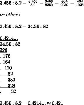 3.456:8.2=\frac{3.456}{8.2}=\frac{3456}{8200}=\frac{864}{2050}=\frac{432}{1025}\\\\or\ other:\\\\3.456:8.2=34.56:82\\\\\underline{0.4214...}\\34.56:82\\\underline{328}\\.\ 176\\\underline{.\ 164}\\.\ \ 120\\\underline{.\ \ \ \ 82}\\.\ \ \ \ 380\\\underline{.\ \ \ \ 328}\\.\ \ \ \ \ \ 52\\\\3.456:8.2=0.4214...\approx0.421