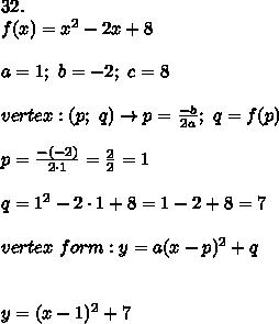 32.\\f(x)=x^2-2x+8\\\\a=1;\ b=-2;\ c=8\\\\vertex:(p;\ q)\to p=\frac{-b}{2a};\ q=f(p)\\\\p=\frac{-(-2)}{2\cdot1}=\frac{2}{2}=1\\\\q=1^2-2\cdot1+8=1-2+8=7\\\\vertex\ form:y=a(x-p)^2+q\\\\\\y=(x-1)^2+7