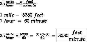 35\frac{mile}{hour}=?\frac{feet}{minute}\\\\1\ mile=\ 5280\ feet\\1\ hour\ =\ 60\ minute\\\\35\frac{mile}{hour}*\frac{5280}{60}=\frac{35*5280}{60}=\boxed{3080\frac{feet}{minute}}