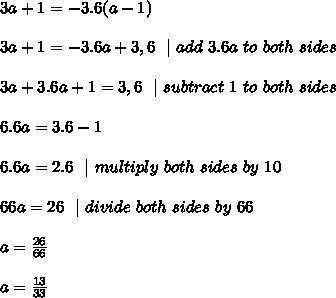 3a + 1 = -3.6(a - 1) \\3a + 1 = -3.6 a +3,6\ \  | \ add\ 3.6a\ to\ both\ sides  \ \ 3a + 3.6a+1 = 3,6\ \ |\ subtract\ 1\ to\ both\ sides \\6.6a=3.6-1 \\ 6.6a=2.6 \ \ | \ multiply\ both\ sides\ by\ 10  \\66a=26 \ \ | \ divide \ both \ sides\  by\ 66\\a=\frac{26}{66}\\a=\frac{13}{33}