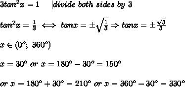 3tan^2x=1\ \ \ \ |divide\ both\ sides\ by\ 3\\tan^2x=\frac{1}{3}\iff tanx=\pm\sqrt\frac{1}{3}\Rightarrow tanx=\pm\frac{\sqrt3}{3}\\x\in(0^o;\ 360^o)\\x=30^o\ or\ x=180^o-30^o=150^o\\or\ x=180^o+30^o=210^o\ or\ x=360^o-30^o=330^o