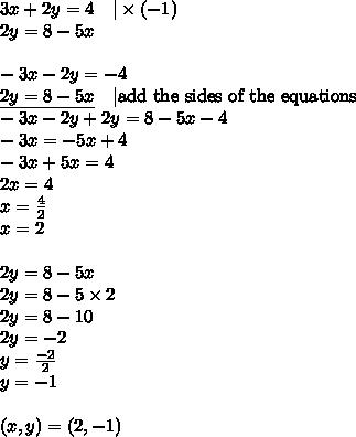 3x+2y=4 \ \ \ |\times (-1) \\2y=8-5x \\ \\-3x-2y=-4 \\\underline{2y=8-5x} \ \ \ |\hbox{add the sides of the equations} \\-3x-2y+2y=8-5x-4 \\-3x=-5x+4 \\-3x+5x=4 \\ 2x=4 \\x=\frac{4}{2} \\x=2 \\ \\2y=8-5x \\2y=8-5 \times 2 \\2y=8-10 \\2y=-2 \\y=\frac{-2}{2} \\y=-1 \\ \\(x,y)=(2,-1)