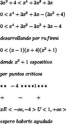 3x^2+4 < x^4+3x^3+3x \\\\ 0 < x^4+3x^3+3x -(3x^2+4) \\\\ 0 < x^4 + 3x^3 - 3x^2+3x -4 \\\\ desarrollando \ por \ rufinni \\\\ 0 < (x-1)(x+4)(x^{2}+1) \\\\ donde \ x^{2}+1 \ es positivo \\\\ por \ puntos \ criticos \\\\ ** \ \ -4 \ \*****1 *** \\\\ \ \ \ + \ \ \ \ \ \ \ \ - \ \ \ \ \ \ \ \ + \ \ \ \ \ \ \ \\\\ xE<-oo,-4> U <1,+oo> \\\\ espero \ haberte \ ayudado \\\\