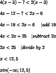 4(x-3)-7<2(x-3)\\\\4x-12-7<2x-6\\\\4x-19<2x-6\ \ \ \ | add\ 19\\\\4x<2x+25\ \ \ | subtract\ 2x\\\\2x<25\ \ \ | divide\ by\ 2\\\\x<12,5\\\\xin(-\infty;12,5)