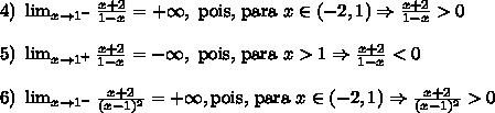 4)\ \lim_{x \to 1^{-}}\frac{x+2}{1-x}=+\infty, \text{ pois, para }x \in (-2,1) \Rightarrow \frac{x+2}{1-x} > 0 \\\\ 5)\ \lim_{x \to 1^{+}}\frac{x+2}{1-x}=-\infty, \text{ pois, para }x > 1 \Rightarrow \frac{x+2}{1-x} < 0 \\\\ 6)\ \lim_{x \to 1^{-}}\frac{x+2}{(x-1)^2}=+\infty, \text{pois, para }x \in (-2,1) \Rightarrow \frac{x+2}{(x-1)^2} > 0