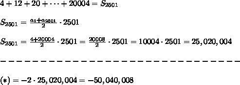4+12+20+\dots+20004=S_{2501}\\\\S_{2501}=\frac{a_1+a_{2501}}{2}\cdot2501\\\\S_{2501}=\frac{4+20004}{2}\cdot2501=\frac{20008}{2}\cdot2501=10004\cdot2501=25,020,004\\\\------------------------------\\\\(*)=-2\cdot25,020,004=-50,040,008