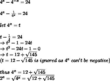 4^x-4^{-x}=24\\ \\4^x- \frac{1}{4^x} =24\\ \\ let\ 4^x=t\\ \\t- \frac{1}{t}=24\\ \Rightarrow t^2-1=24t\\ \Rightarrow t^2-24t-1=0\\ \Rightarrow t=12+ \sqrt{145}\\ (t=12- \sqrt{145}\ is\ ignored\ as\ 4^x\ can't\ be\ negative )\\ \\thus\ 4^x=12+ \sqrt{145} \\2^x= \sqrt{4^x} = \sqrt{12+ \sqrt{145}}