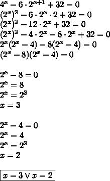 4^x-6\cdot2^{x+1}+32=0\\(2^x)^2-6\cdot2^x\cdot2+32=0\\(2^x)^2-12\cdot2^x+32=0\\(2^x)^2-4\cdot2^x-8\cdot2^x+32=0\\2^x(2^x-4)-8(2^x-4)=0\\(2^x-8)(2^x-4)=0\\\\2^x-8=0\\2^x=8\\2^x=2^3\\x=3\\\\2^x-4=0\\2^x=4\\2^x=2^2\\x=2\\\\\boxed{x=3 \vee x=2}