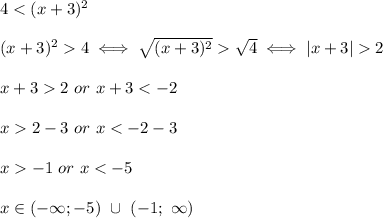 4 < (x+3)^2\\(x+3)^2 > 4\iff\sqrt{(x+3)^2} > \sqrt4\iff|x+3| > 2\\x+3 > 2\ or\ x+3 < -2\\x > 2-3\ or\ x < -2-3\\x > -1\ or\ x < -5\\x\in(-\infty;-5)\ \cup\ (-1;\ \infty)