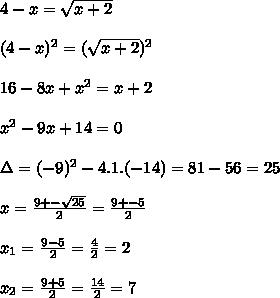 4-x=\sqrt{x+2}  \\\\(4-x)^2=(\sqrt{x+2})^2  \\\\16-8x+x^2=x+2  \\\\x^2-9x+14=0  \\\\\Delta=(-9)^2-4.1.(-14)=81-56=25  \\\\x=\frac{9+-\sqrt{25}}{2}=\frac{9+-5}{2}  \\\\x_1=\frac{9-5}{2}=\frac{4}{2}=2  \\\\x_2=\frac{9+5}{2}=\frac{14}{2}=7  \\