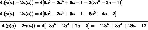 4.(p(a)-2n(a))=4[3a^5-2a^4+3a-1-2(3a^5-2a+1)]  \\\\4.(p(a)-2n(a))=4[3a^5-2a^4+3a-1-6a^5+4a-2]  \\\\\boxed{4.(p(a)-2n(a))=4[-3a^5-2a^4+7a-3]=-12a^5+8a^4+28a-12}