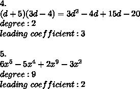 4.\\(d+5)(3d-4)=3d^2-4d+15d-20\\degree:2\\leading\ coefficient:3\\\\5.\\6x^5-5x^4+2x^9-3x^2\\degree:9\\leading\ coefficient:2