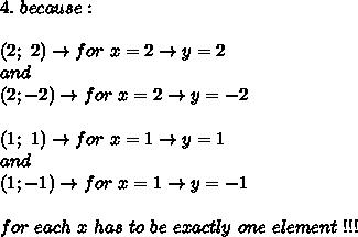 4.\ because:\\\\(2;\ 2)\to for\ x=2\to y=2\\and\\(2;-2)\to for\ x=2\to y=-2\\\\(1;\ 1)\to for\ x=1\to y=1\\and\\(1;-1)\to for\ x=1\to y=-1\\\\for\ each\ x\ has\ to\ be\ exactly\ one\ element\ !!!