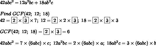 42abc^2-12a^2bc+18ab^2c\\\\Find\ GCF(42;\ 12;\ 18)\\42=\fbox2\times\fbox3\times7;\ 12=\fbox2\times2\times\fbox3;\ 18=\fbox2\times\fbox3\times3\\\\GCF(42;\ 12;\ 18)=\fbox2\times\fbox3=6\\\\42abc^2=7\times(6abc)\times c;\ 12a^2bc=2\times(6abc)\times a;\ 18ab^2c=3\times(6abc)\times b