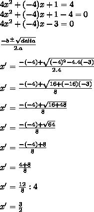 4x^2+(-4)x+1=4 \\ 4x^2+(-4)x+1-4=0 \\ 4x^2+(-4)x-3=0 \\  \\ \frac{-b \frac{+}{}  \sqrt{delta}}{2.a}  \\  \\  x'=\frac{-(-4)+ \sqrt{(-4)^2-4.4(-3)} }{2.4}  \\  \\ x'= \frac{-(-4)+ \sqrt{16+(-16)(-3)} }{8}  \\  \\ x'= \frac{-(-4)+ \sqrt{16+48} }{8}  \\  \\ x'= \frac{-(-4)+ \sqrt{64} }{8}  \\  \\ x'= \frac{-(-4)+8}{8}  \\  \\ x'= \frac{4+8}{8}  \\  \\ x'= \frac{12}{8} :4 \\  \\ x'= \frac{3}{2}