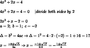4x^2+2x=4\\\\4x^2+2x-4=0\ \ \ \ |divide\ both\ sides\ by\ 2\\\\2x^2+x-2=0\\a=2;\ b=1;\ c=-2\\\\\Delta=b^2-4ac\to\Delta=1^2-4\cdot2\cdot(-2)=1+16=17\\\\x=\frac{-b\pm\sqrt\Delta}{2a}\Rightarrow x=\frac{-1\pm\sqrt{17}}{2\cdot2}=-\frac{1\pm\sqrt{17}}{4}