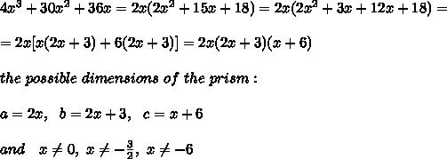 4x^3+30x^2+36x=2x(2x^2+15x+18)=2x(2x^2+3x+12x+18)=\\\\=2x[x(2x+3)+6(2x+3)]=2x(2x+3)(x+6)\\\\the\ possible\ dimensions\ of\ the\ prism:\\\\a=2x,\ \ b=2x+3,\ \ c=x+6\\\\ \ \ and\ \ \ x \neq 0,\ x \neq - \frac{3}{2},\ x \neq -6