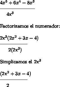 4x^5+6x^4-8x^3---------------------\  \  \  \ 4x^3\ \Factorizamos el numerador:\ \2x^3(2x^2+3x -4)-----------------\ \  \ \ \ 2(2x^3)\ \Simplicamos el 2x^3\ \(2x^2+3x-4)-----------------\ \ \ \ 2