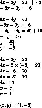 4x-2y=20 \ \ \ |\times 2 \\-8x-3y=16 \\ \\8x-4y=40 \\\underline{-8x-3y=16} \\-4y-3y=40+16 \\-7y=56 \\y=\frac{56}{-7} \\y=-8 \\ \\4x-2y=20 \\4x-2 \times (-8)=20 \\4x+16=20 \\4x=20-16 \\4x=4 \\x=\frac{4}{4} \\x=1 \\ \\(x,y)=(1,-8)